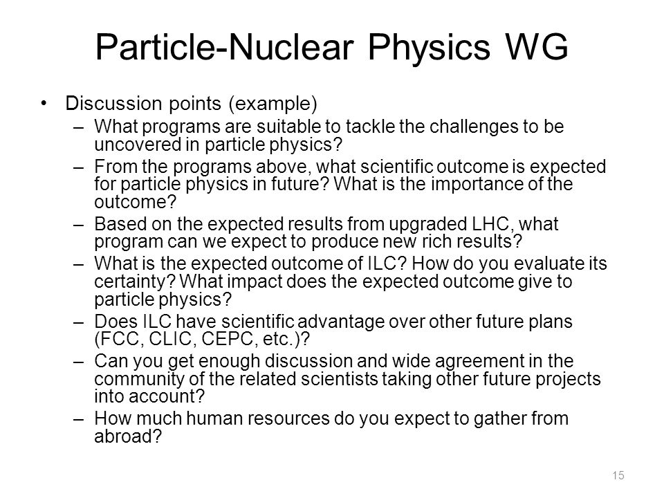 Particle-Nuclear Physics WG Discussion points (example) –What programs are suitable to tackle the challenges to be uncovered in particle physics.