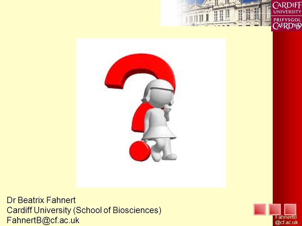 FahnertB @cf.ac.uk Dr Beatrix Fahnert Cardiff University (School of Biosciences) FahnertB@cf.ac.uk