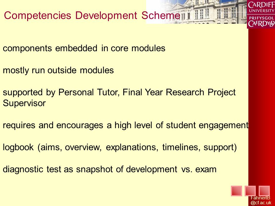 Competencies Development Scheme components embedded in core modules mostly run outside modules supported by Personal Tutor, Final Year Research Project Supervisor requires and encourages a high level of student engagement logbook (aims, overview, explanations, timelines, support) diagnostic test as snapshot of development vs.