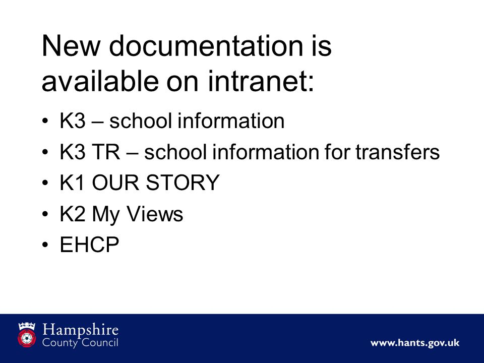 New documentation is available on intranet: K3 – school information K3 TR – school information for transfers K1 OUR STORY K2 My Views EHCP