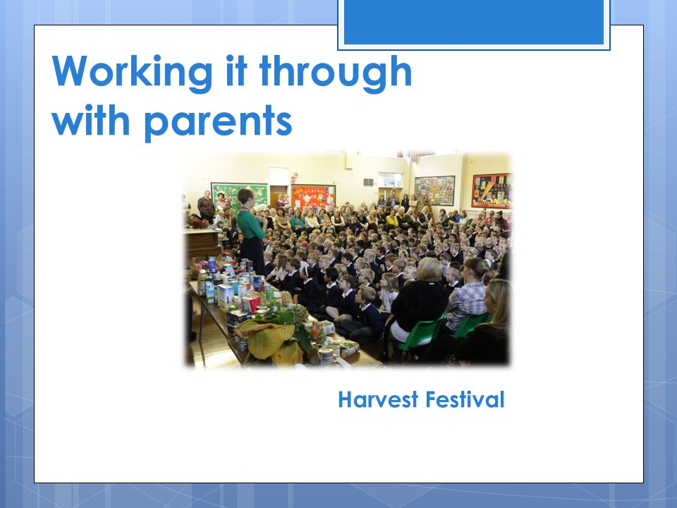 Working it through with parents Harvest Festival