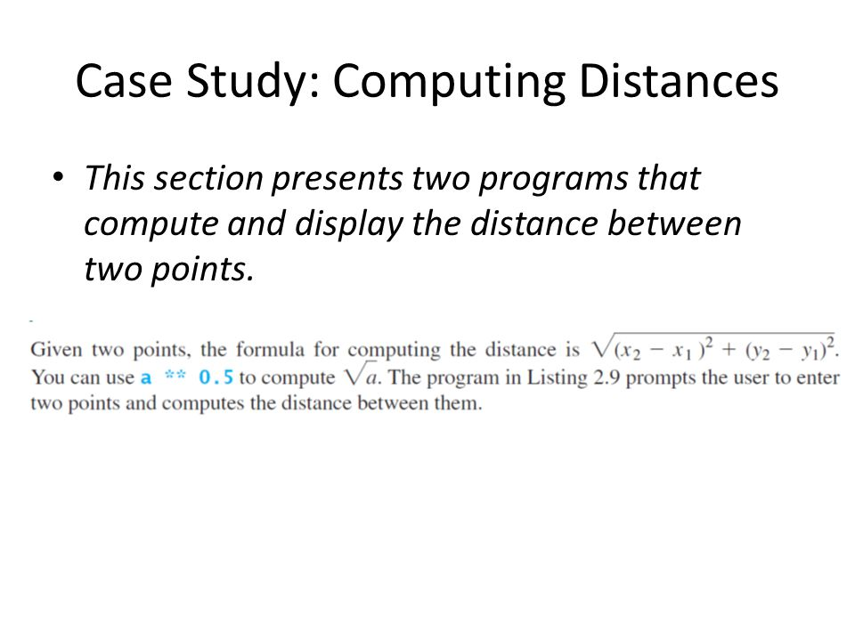 Case Study: Computing Distances This section presents two programs that compute and display the distance between two points.
