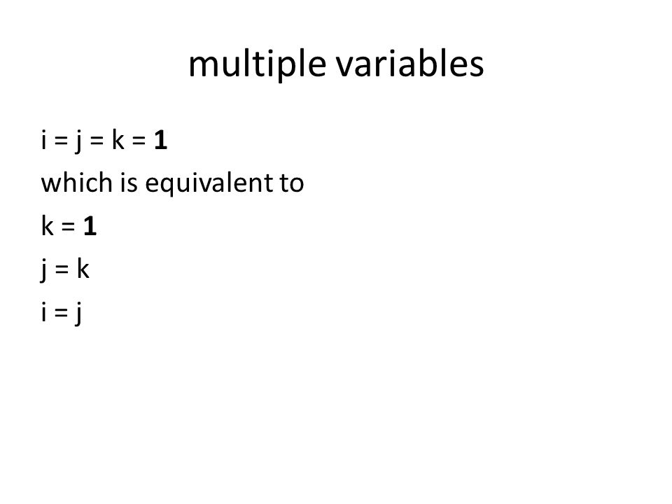 multiple variables i = j = k = 1 which is equivalent to k = 1 j = k i = j