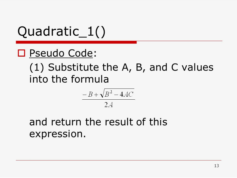 Quadratic_1()  Pseudo Code: (1) Substitute the A, B, and C values into the formula and return the result of this expression.