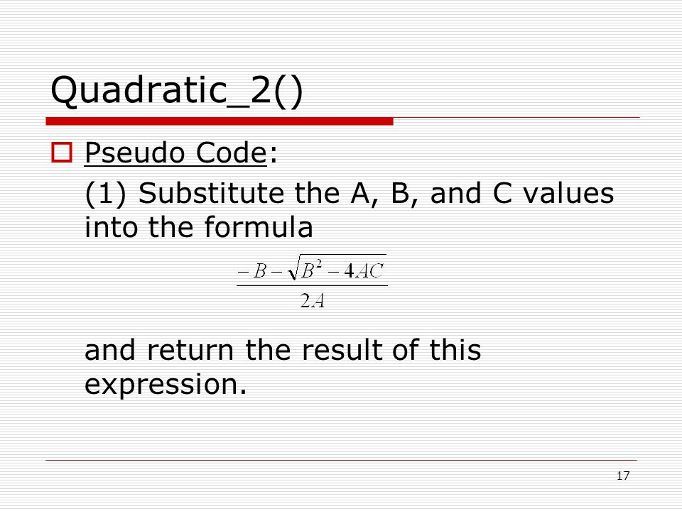 Quadratic_2()  Pseudo Code: (1) Substitute the A, B, and C values into the formula and return the result of this expression.