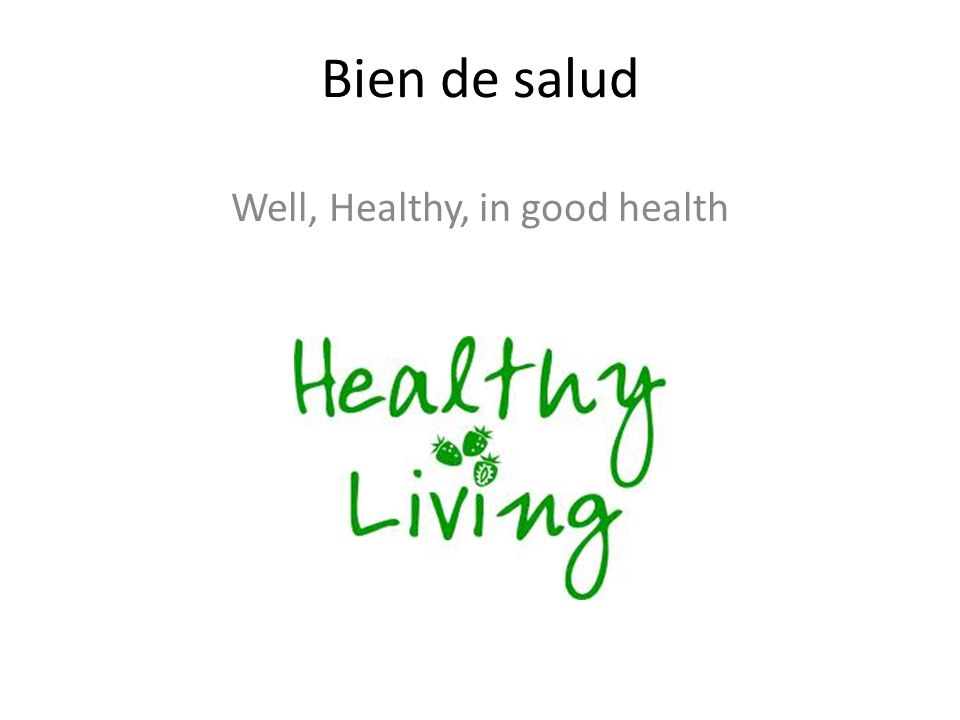 Bien de salud Well, Healthy, in good health