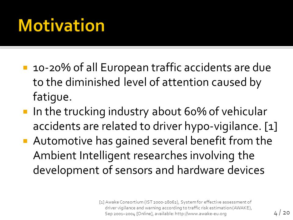  10-20% of all European traffic accidents are due to the diminished level of attention caused by fatigue.
