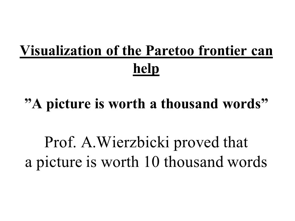 Visualization of the Paretoo frontier can help A picture is worth a thousand words Prof.