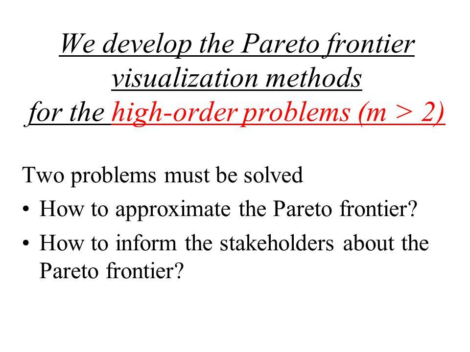 Two problems must be solved How to approximate the Pareto frontier.