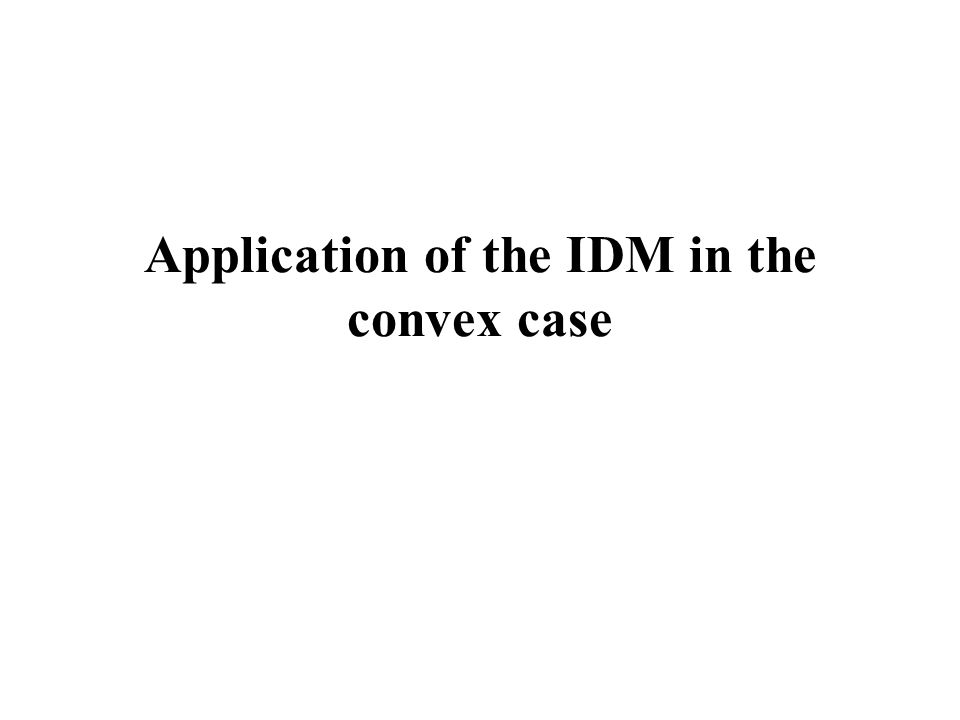 Application of the IDM in the convex case