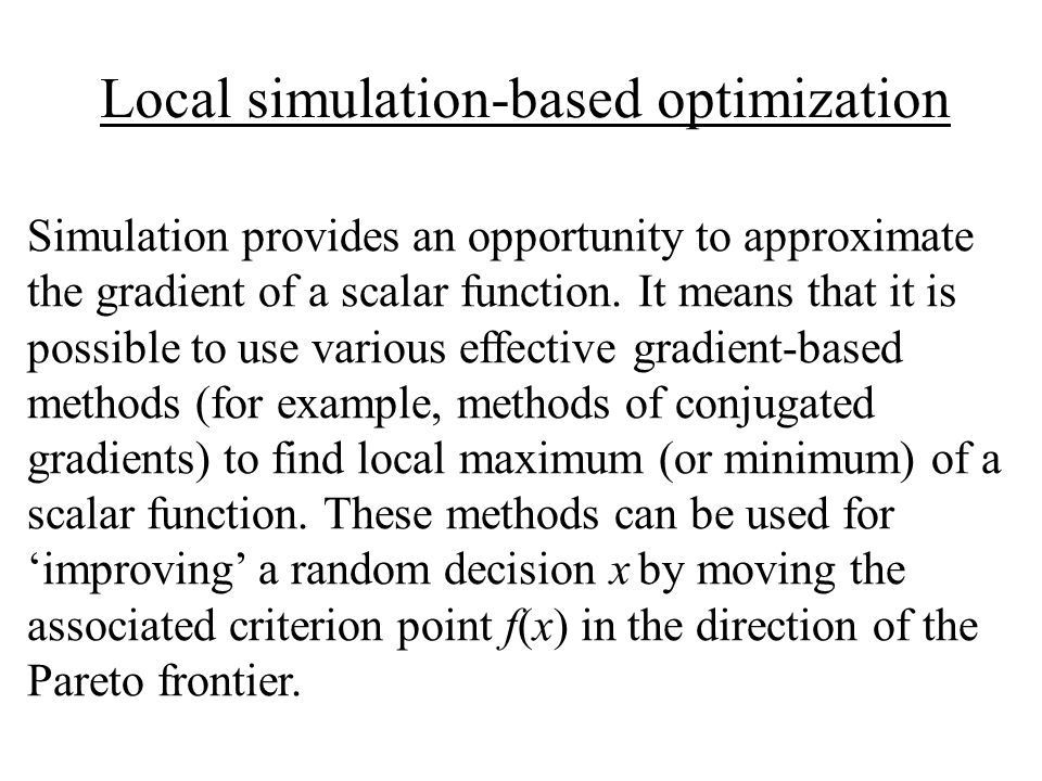 Local simulation-based optimization Simulation provides an opportunity to approximate the gradient of a scalar function.