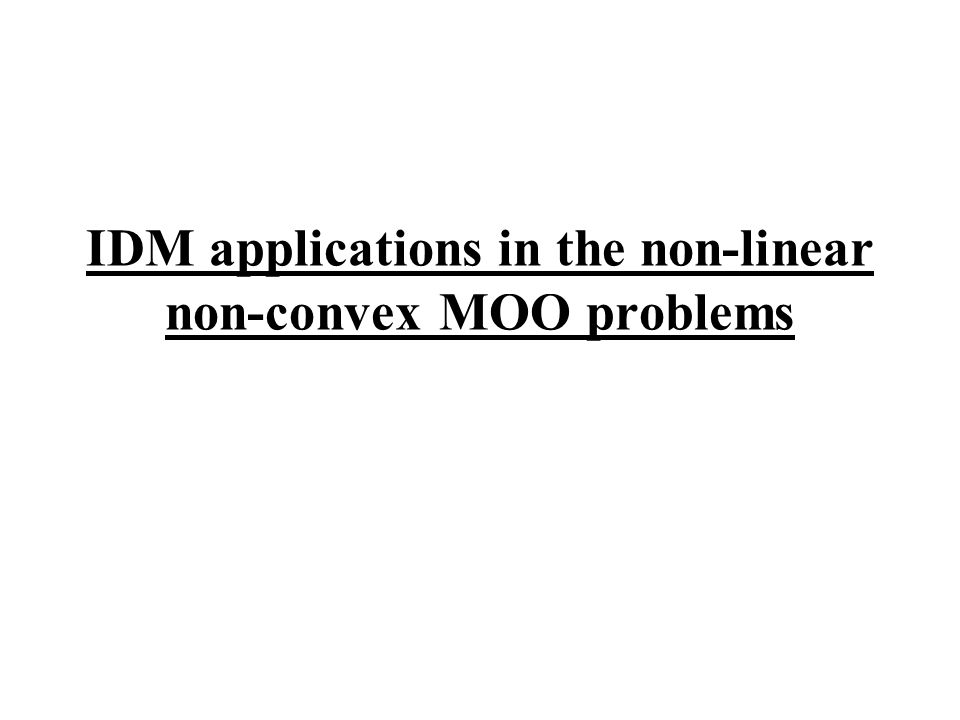 IDM applications in the non-linear non-convex MOO problems