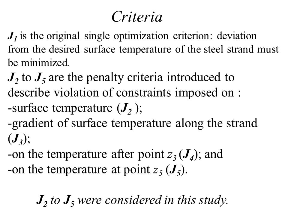 Criteria J 1 is the original single optimization criterion: deviation from the desired surface temperature of the steel strand must be minimized.