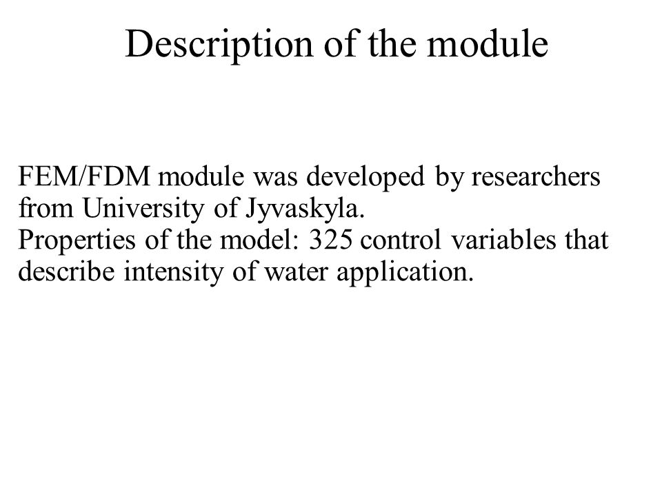 Description of the module FEM/FDM module was developed by researchers from University of Jyvaskyla. Properties of the model: 325 control variables tha