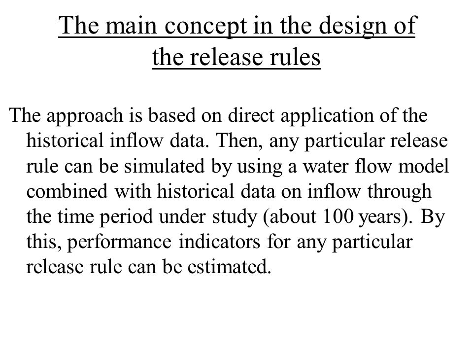 The main concept in the design of the release rules The approach is based on direct application of the historical inflow data.