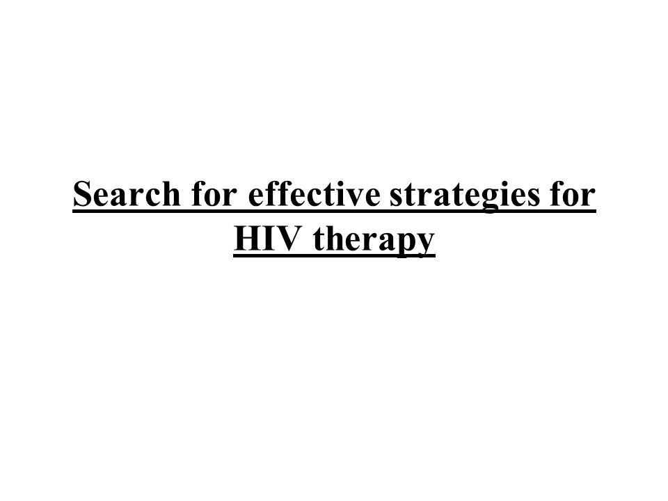 Search for effective strategies for HIV therapy