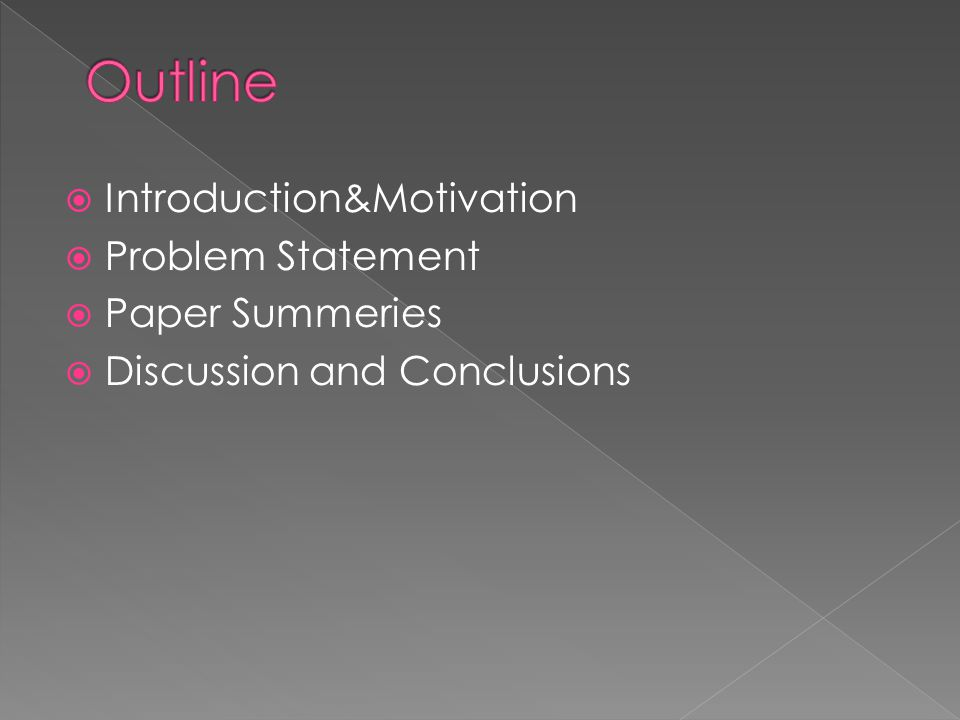  Introduction&Motivation  Problem Statement  Paper Summeries  Discussion and Conclusions