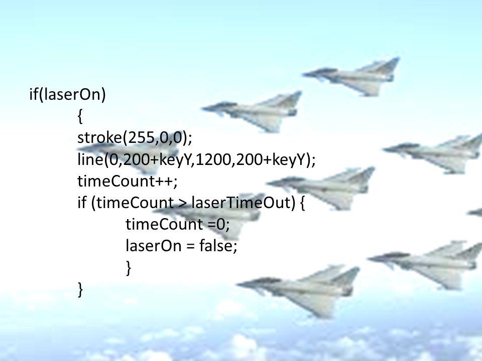 if(laserOn) { stroke(255,0,0); line(0,200+keyY,1200,200+keyY); timeCount++; if (timeCount > laserTimeOut) { timeCount =0; laserOn = false; }