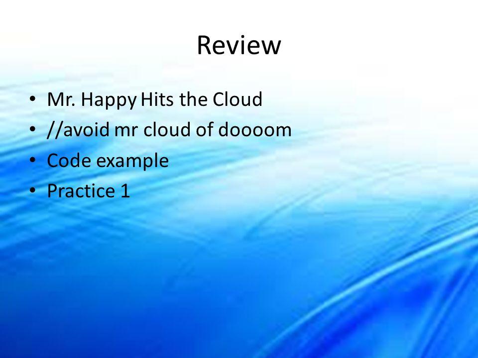 Review Mr. Happy Hits the Cloud //avoid mr cloud of doooom Code example Practice 1