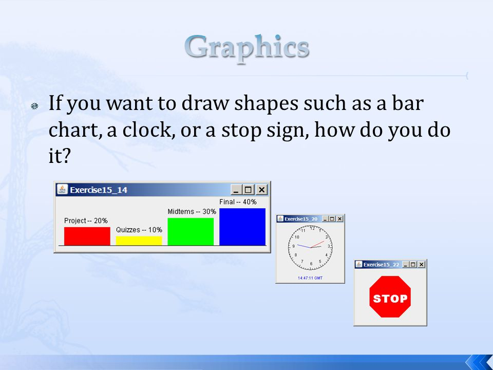  If you want to draw shapes such as a bar chart, a clock, or a stop sign, how do you do it