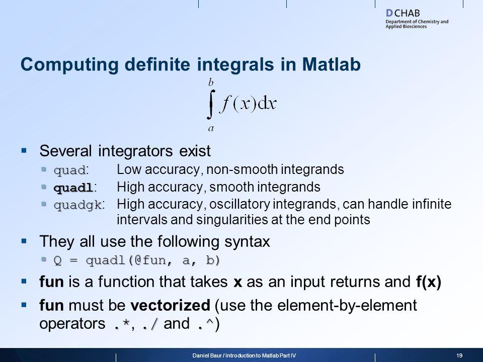 Computing definite integrals in Matlab  Several integrators exist  quad  quad : Low accuracy, non-smooth integrands  quadl  quadl : High accuracy