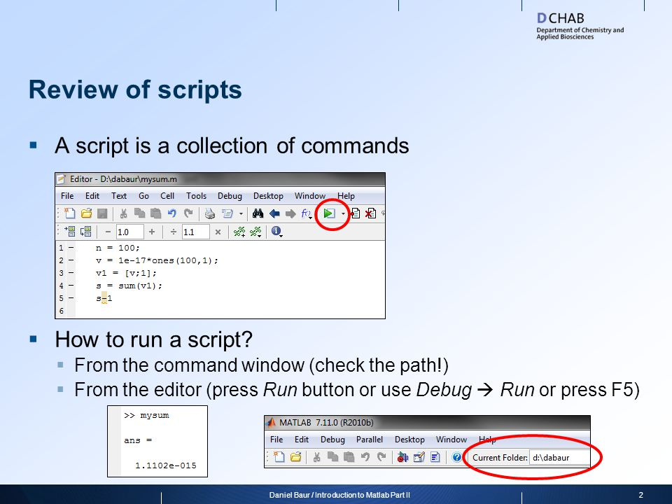Review of scripts  A script is a collection of commands  How to run a script?  From the command window (check the path!)  From the editor (press R