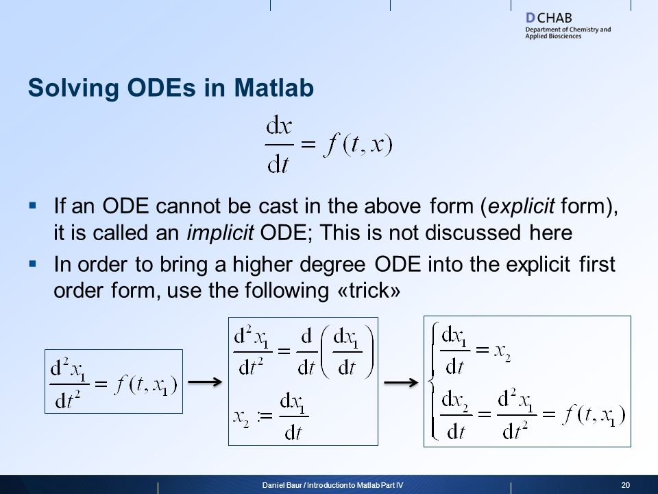 Solving ODEs in Matlab  If an ODE cannot be cast in the above form (explicit form), it is called an implicit ODE; This is not discussed here  In ord
