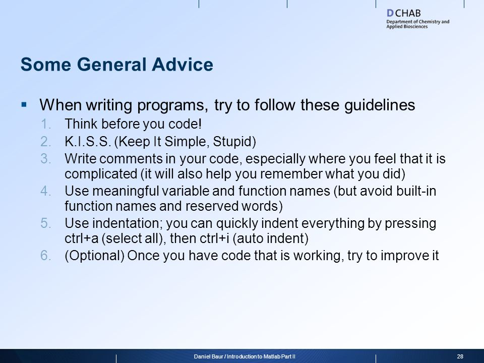 Some General Advice  When writing programs, try to follow these guidelines 1.Think before you code! 2.K.I.S.S. (Keep It Simple, Stupid) 3.Write comme