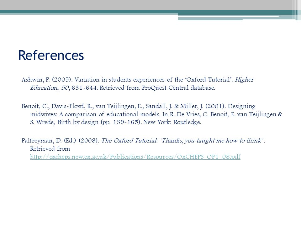 References Ashwin, P. (2005). Variation in students experiences of the 'Oxford Tutorial'.