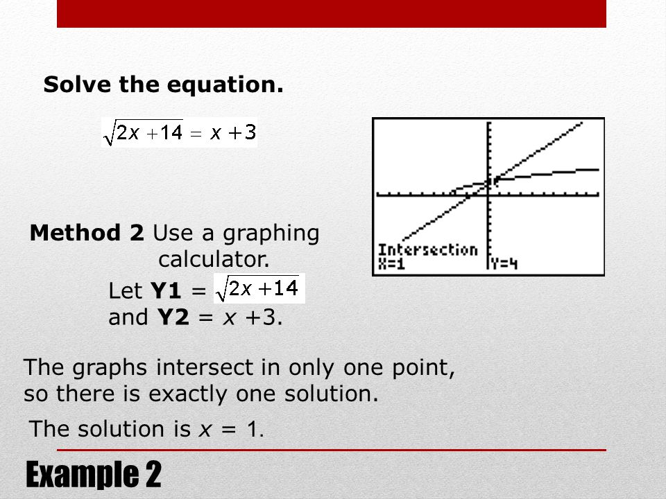 Method 2 Use a graphing calculator.The solution is x = 1.