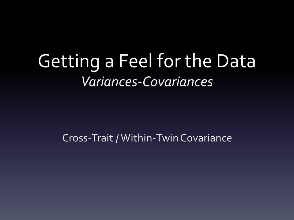 Getting a Feel for the Data Variances-Covariances Cross-Trait / Within-Twin Covariance