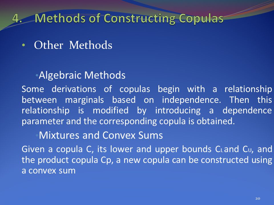 Other Methods Algebraic Methods Some derivations of copulas begin with a relationship between marginals based on independence. Then this relationship