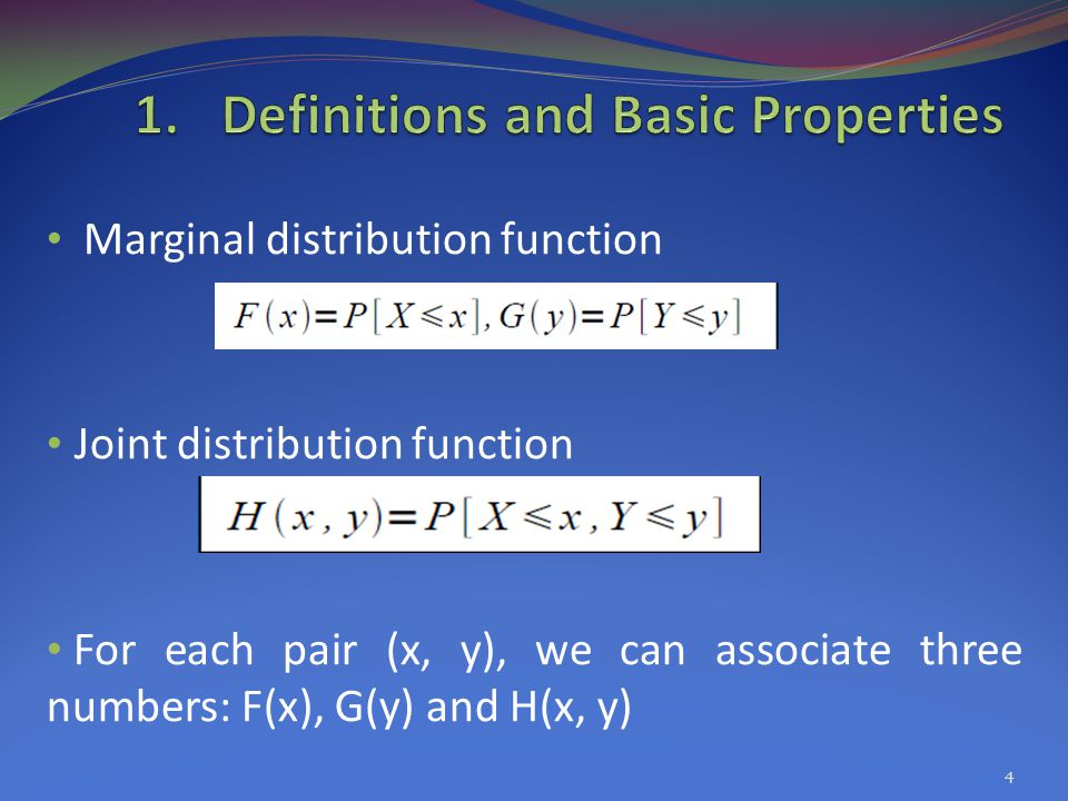 Marginal distribution function Joint distribution function For each pair (x, y), we can associate three numbers: F(x), G(y) and H(x, y) 4