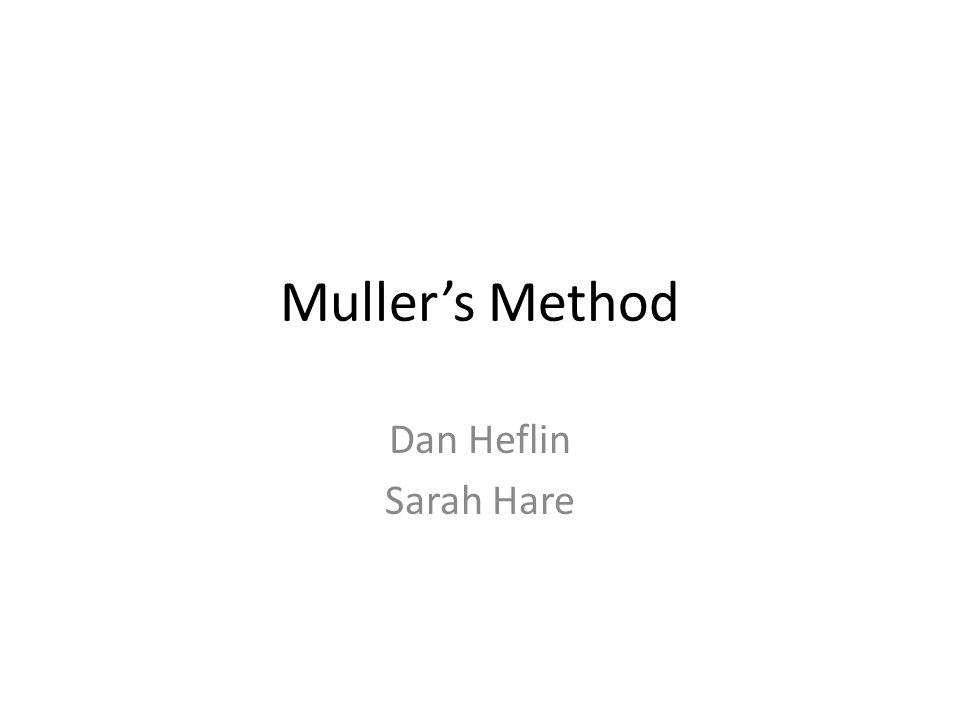 Muller's Method Dan Heflin Sarah Hare