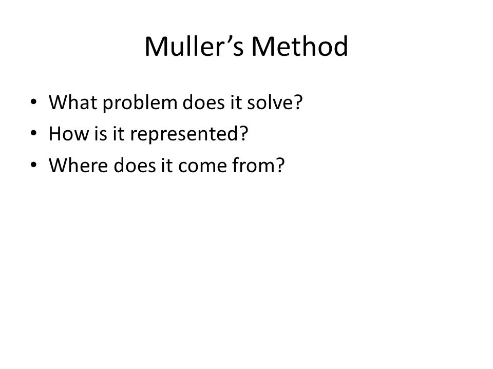 What does Muller's Method Solve.It finds the Roots of functions including Complex.