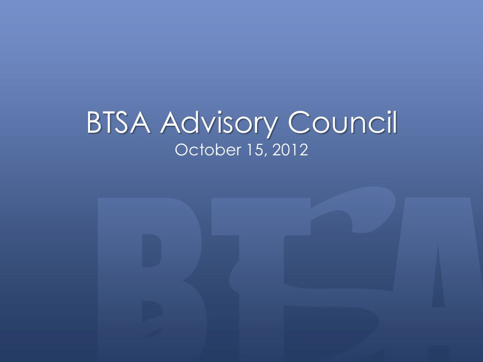 BTSA Advisory Council BTSA Advisory Council October 15, 2012