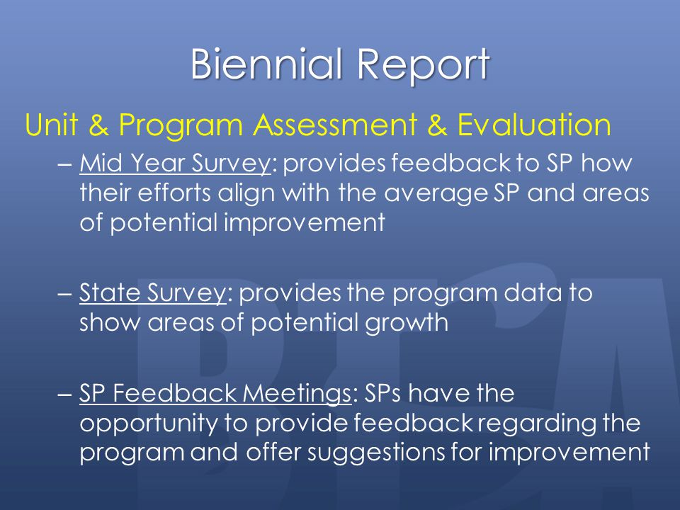 Biennial Report Unit & Program Assessment & Evaluation – Mid Year Survey: provides feedback to SP how their efforts align with the average SP and area