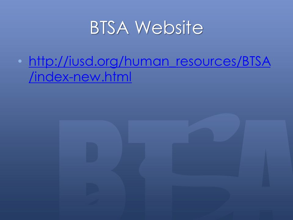 BTSA Website http://iusd.org/human_resources/BTSA /index-new.html http://iusd.org/human_resources/BTSA /index-new.html
