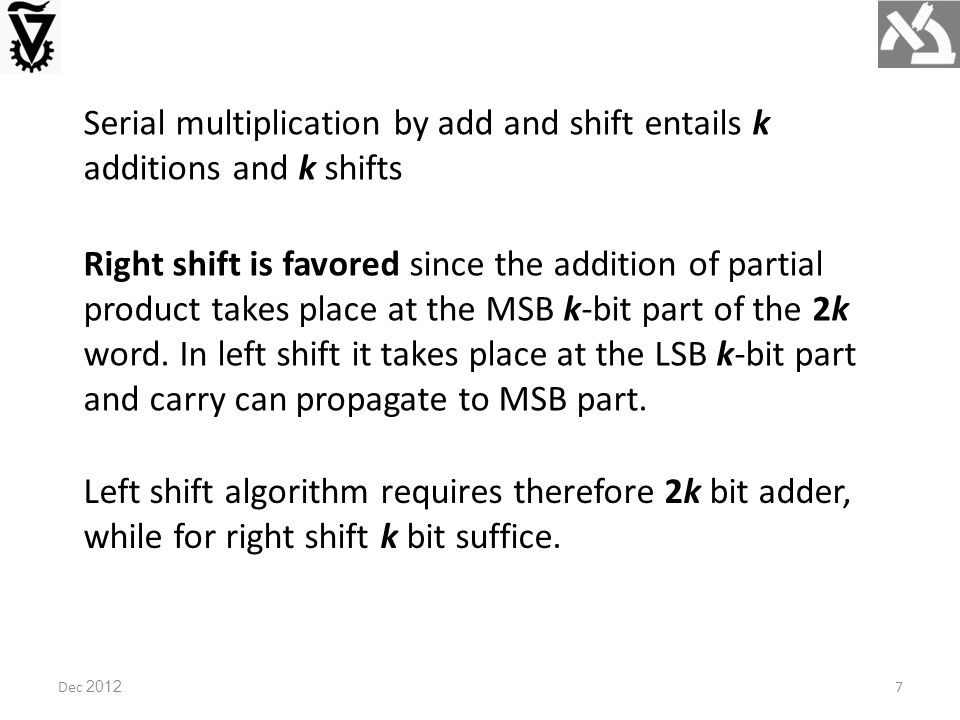 Dec 2012 Booth Encoding Proposed by Booth in 1951 to accelerate serial multiplication (series of shift and add).