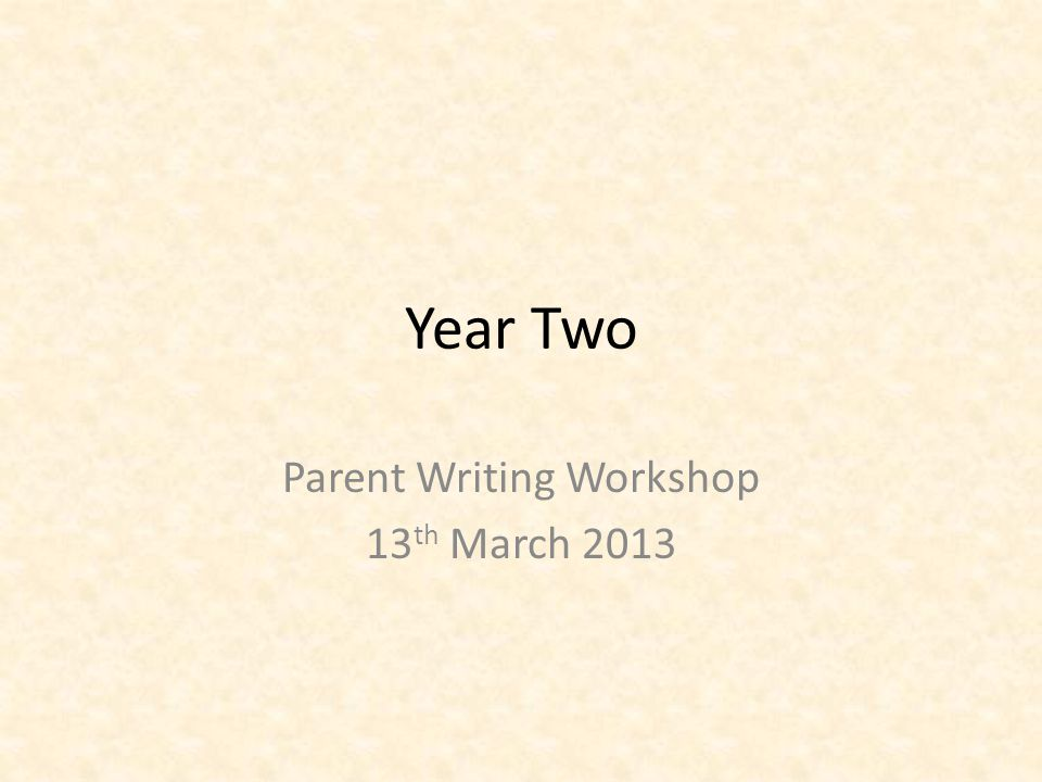 Year Two Parent Writing Workshop 13 th March 2013