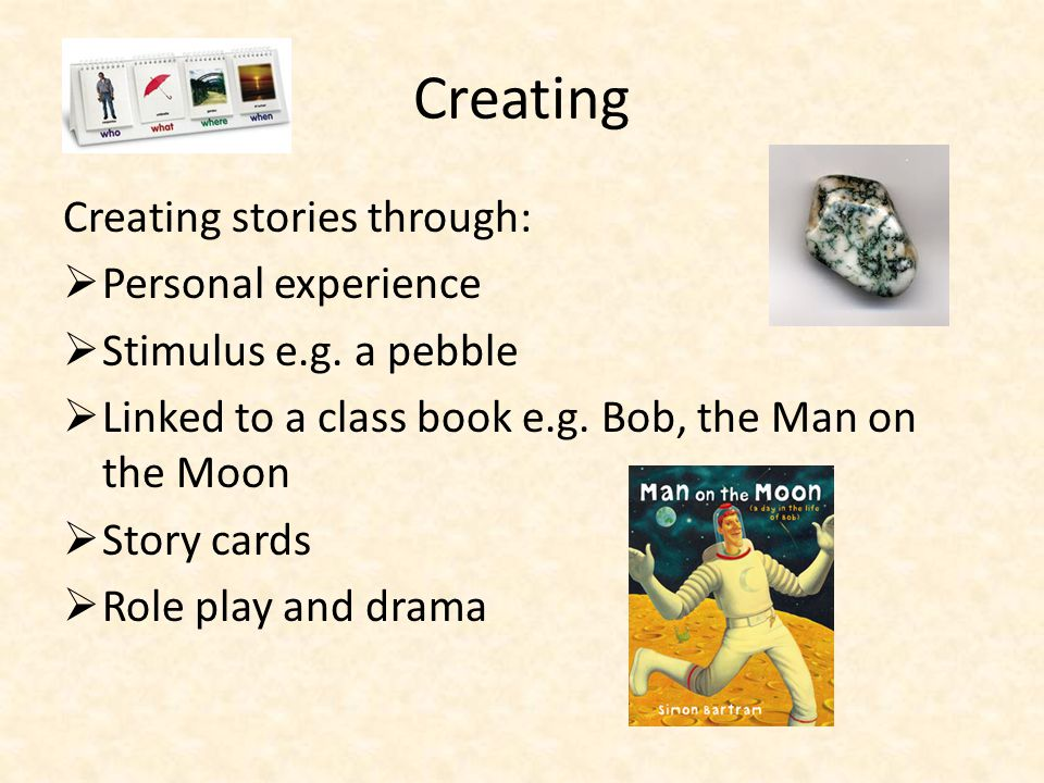 Creating Creating stories through:  Personal experience  Stimulus e.g.