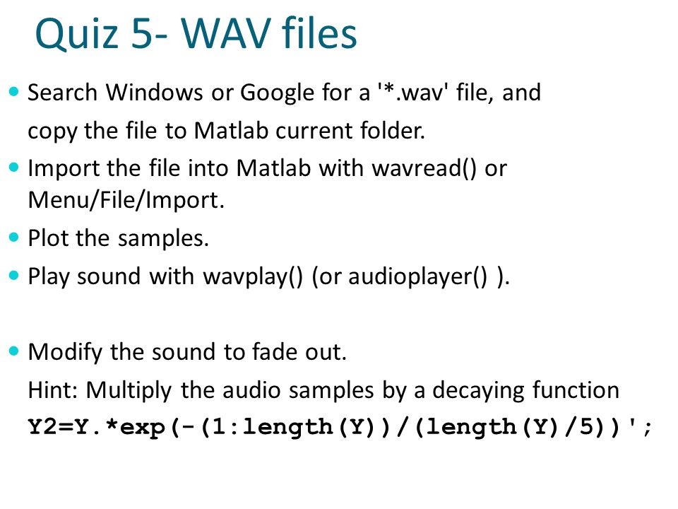 Quiz 5- WAV files Search Windows or Google for a *.wav file, and copy the file to Matlab current folder.