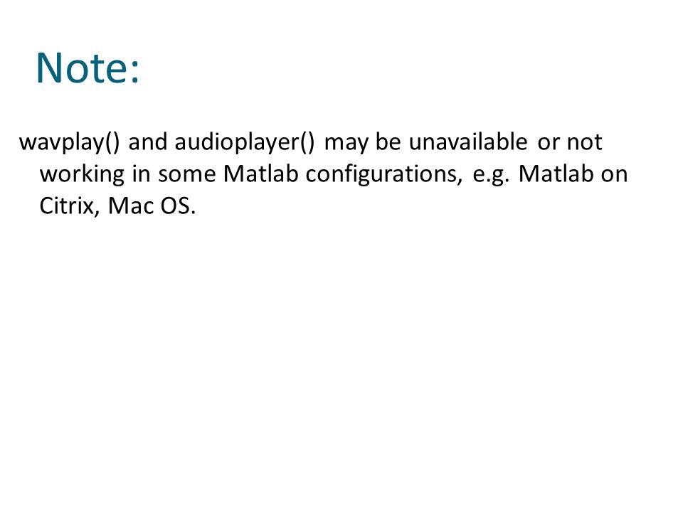 Note: wavplay() and audioplayer() may be unavailable or not working in some Matlab configurations, e.g.