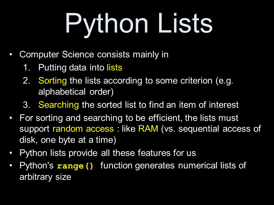 Python Lists Computer Science consists mainly in 1.Putting data into lists 2.Sorting the lists according to some criterion (e.g.