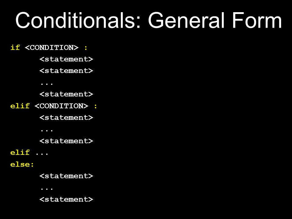 if :... elif :... elif... else:... Conditionals: General Form