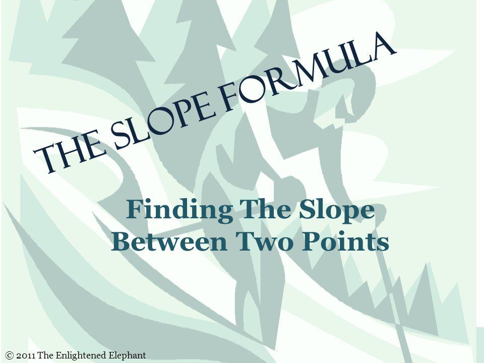 Teacher Tips The next slide visually explains the slope formula.