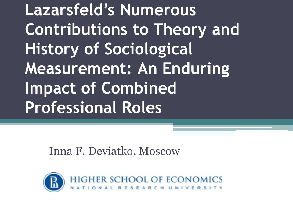Lazarsfeld's Numerous Contributions to Theory and History of Sociological Measurement: An Enduring Impact of Combined Professional Roles Inna F.