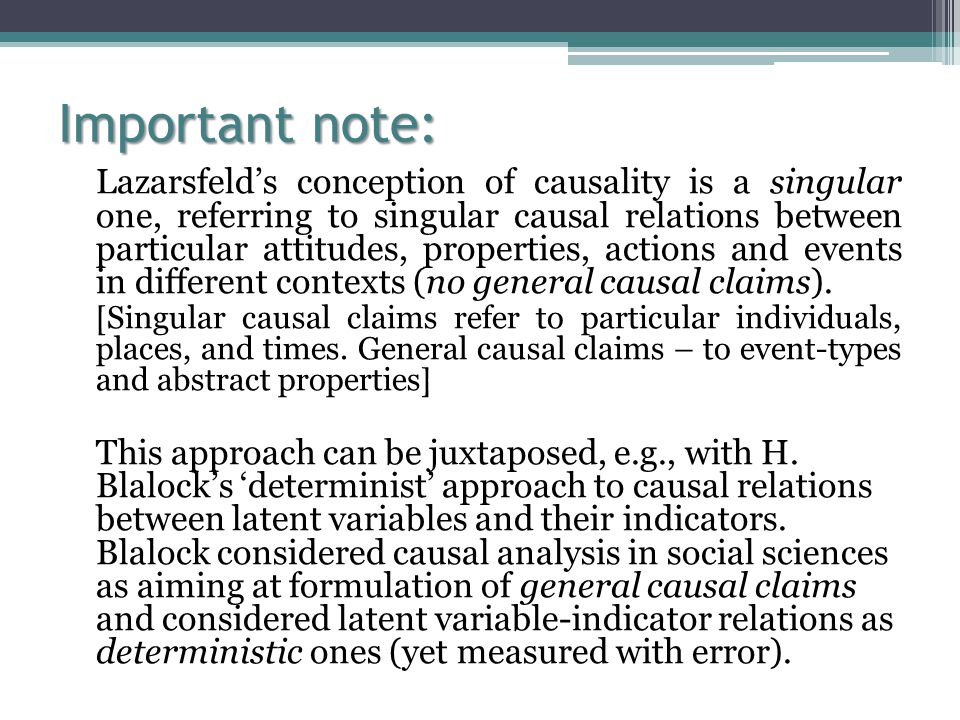 Important note: Lazarsfeld's conception of causality is a singular one, referring to singular causal relations between particular attitudes, properties, actions and events in different contexts (no general causal claims).