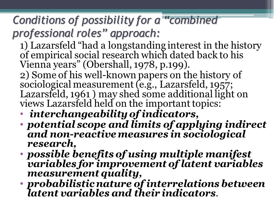 Conditions of possibility for a combined professional roles approach: 1) Lazarsfeld had a longstanding interest in the history of empirical social research which dated back to his Vienna years (Obershall, 1978, p.199).