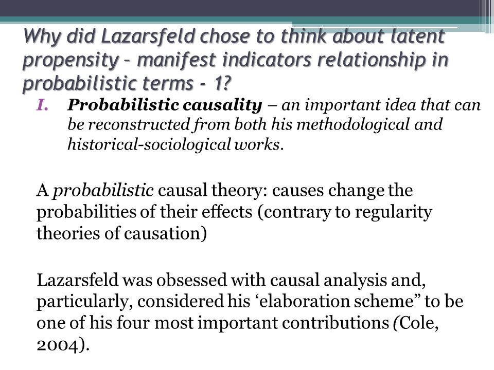 Why did Lazarsfeld chose to think about latent propensity – manifest indicators relationship in probabilistic terms - 1.